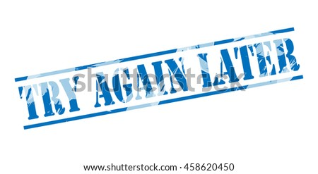try again later blue stamp on white background - stock photo