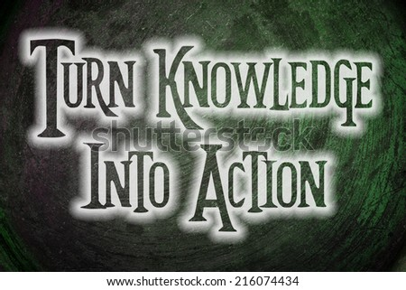 Turn Knowledge Into Action Concept text on background - stock photo
