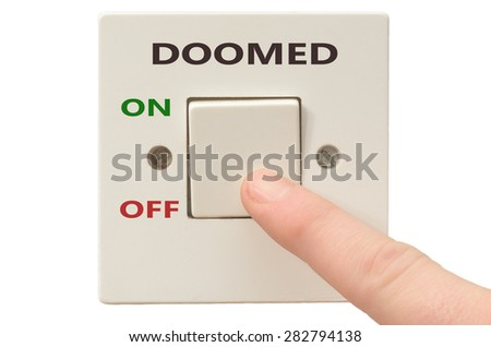 Turning off Doomed with finger on electrical switch - stock photo