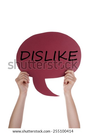 Two Hands Holding A Red Speech Balloon Or Speech Bubble With English Text Dislike Isolated On White - stock photo