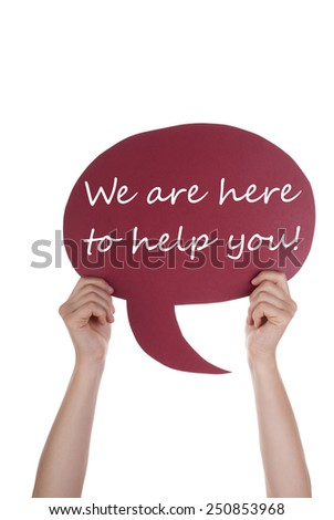 Two Hands Holding A Red Speech Balloon Or Speech Bubble With English Text We Are Here To Help You Isolated On White - stock photo