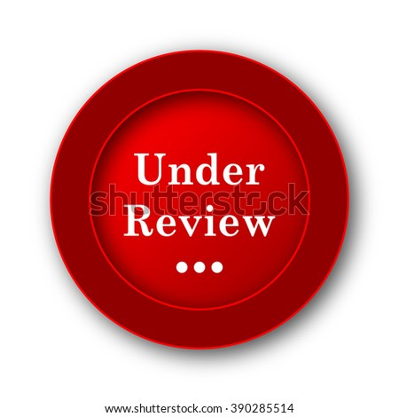 Under review icon. Internet button on white background.  - stock photo