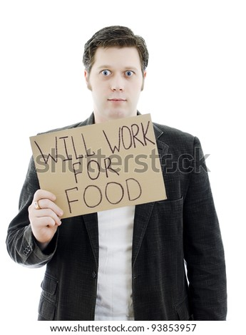 Unemployed businessman with a sign WILL WORK FOR FOOD. Isolated on white. - stock photo