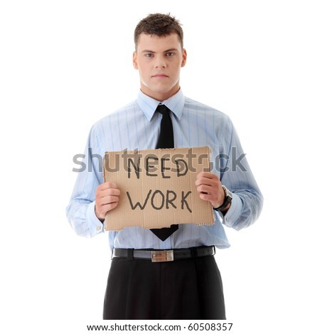 "Unemployed businessman with  cardboard sign ""Need Work"", isolated on white background - stock photo"