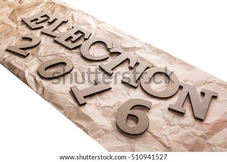 "US Election 2016 theme. Phrase ""Election 2016"" on rough the packaging paper banner be composed volumetric lowercase letters."