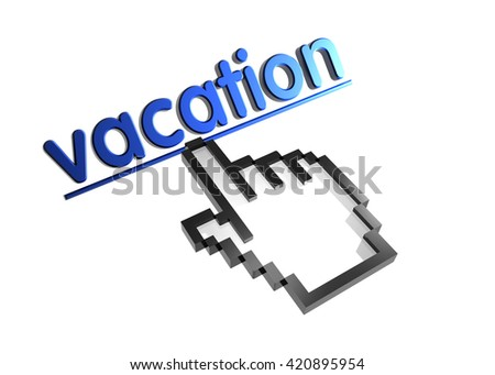 vacation. 3d rendered inscription. Link and finger, pointer. Isolated on white - stock photo