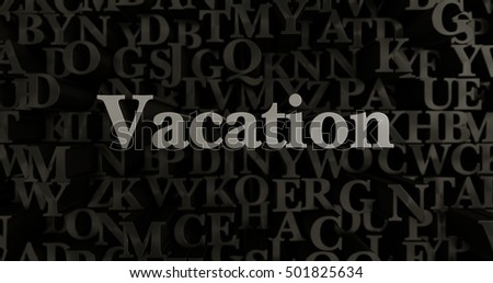 Vacation - 3D rendered metallic typeset headline illustration.  Can be used for an online banner ad or a print postcard.
