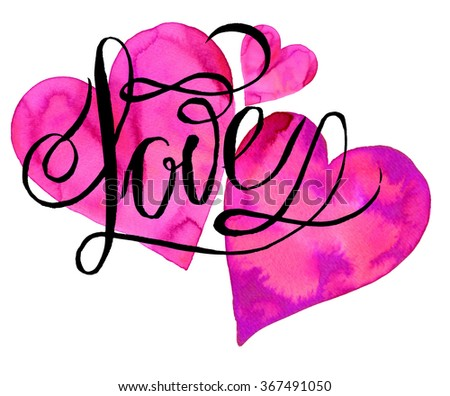 valentine's day symbol - hearts and hand lettering love. Romantic graphic design, artistic watercolor and calligraphy. Love banner, sticker, postcard, wedding stationery - stock photo