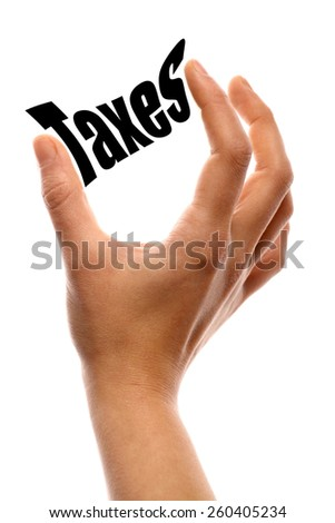 "Vertical shot of a hand squeezing the word ""Taxes"" between two fingers, isolated on white. - stock photo"