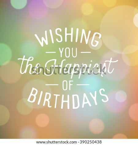 Vintage bokeh background with slogan for birthday greetings. - stock photo