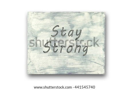 Vintage hipster motivational phrase note, Stay Strong sign.