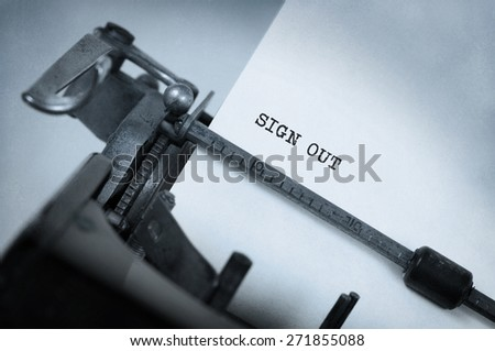 Vintage inscription made by old typewriter, sign out - stock photo