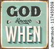 Vintage metal sign - God Knows When - JPG Version - stock photo
