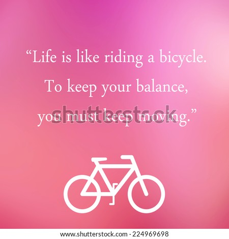 Vintage Motivational Quote Poster. Life Is Like Riding A Bicycle To Keep  Your.