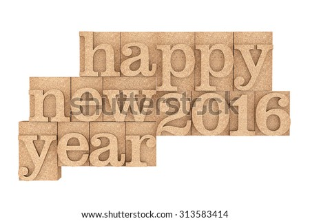Vintage wood type Printing Blocks with Happy New 216 Year Slogan on a white background - stock photo