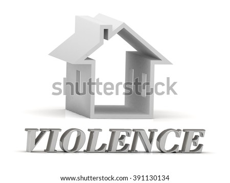 VIOLENCE- inscription of silver letters and white house on white background