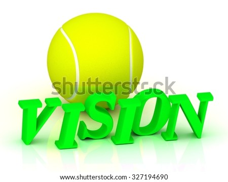 VISION - bright green letters and a yellow tennis ball on a white background