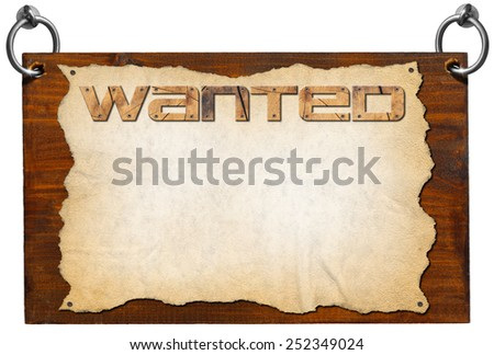 Wanted Signboard with clipping path. Dark wooden sign board with torn empty parchment with written wanted. Isolated on white and with clipping path - stock photo