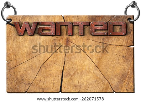 Wanted - Wooden Signboard Isolated on White. Wooden cracked sign with metallic text Wanted in the style of the wild west. Isolated on white background. - stock photo