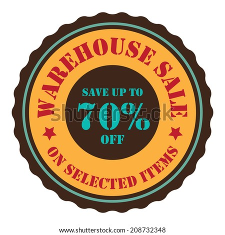 Warehouse Sale Save Up To 70 Percent Off On Selected Items on Orange Vintage Badge, Icon, Button, Label Isolated on White - stock photo