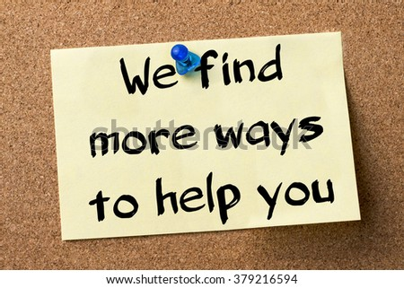 We find more ways to help you - adhesive label pinned on bulletin board - horizontal image - stock photo