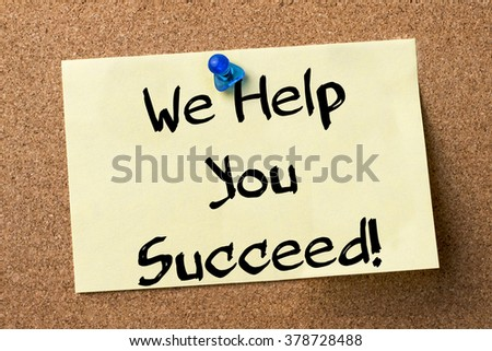We Help You Succeed! - adhesive label pinned on bulletin board - horizontal image - stock photo