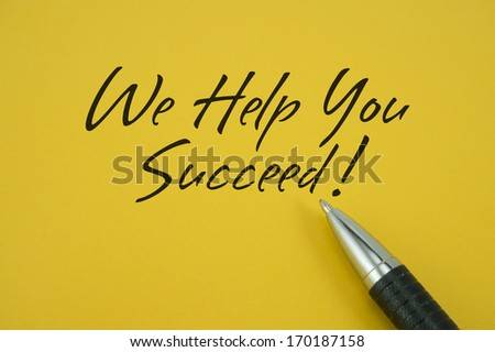 We Help You Succeed! note with pen on yellow background