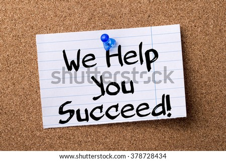 We Help You Succeed! - teared note paper pinned on bulletin board - horizontal image - stock photo