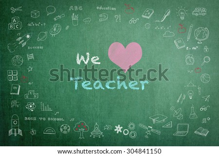 We love teacher message  on green chalkboard with doodle free hand sketch chalk drawing on the frame: Teachers day concept: Students sending love message to school teacher on special occasion       - stock photo