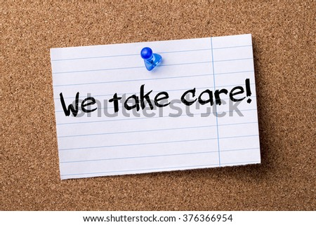 We take care! - teared note paper  pinned on bulletin board - horizontal image - stock photo