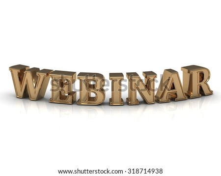 WEBINAR- inscription of bright gold letters on white background  - stock photo