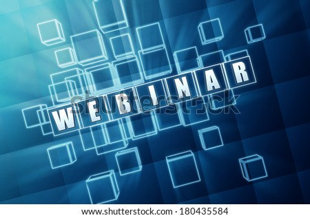webinar - text in 3d blue glass cubes with white letters, internet learning concept