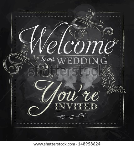 Wedding lettering Welcome to our wedding, you're invited stylized drawing with chalk on blackboard. Raster version, vector file also included