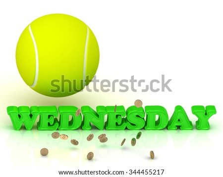 WEDNESDAY - bright green letters, tennis ball, gold money on white background