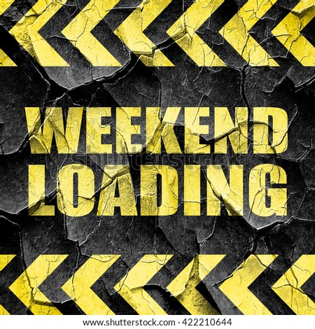 weekend loading, black and yellow rough hazard stripes - stock photo