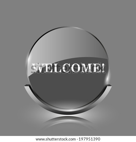 Welcome icon. Shiny glossy internet button on grey background.  - stock photo