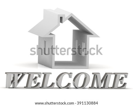 WELCOME- inscription of silver letters and white house on white background - stock photo