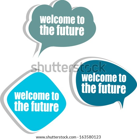 welcome to the future. Set of stickers, labels, tags. Business banners, Template for infographics, raster