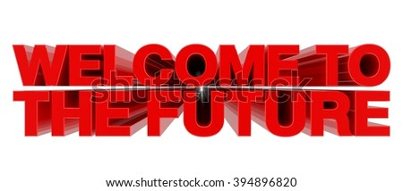 WELCOME TO THE FUTURE word on white background 3d rendering - stock photo