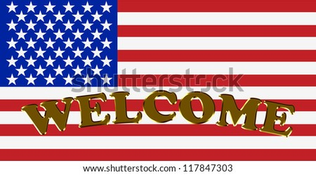 Welcome written in gold letters over a American Flag, Welcome to America