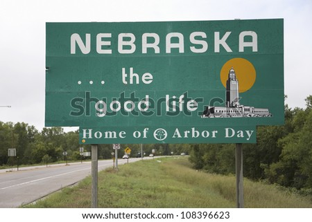 Welcoming sign to Nebraska...The good life, Nebraska