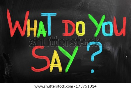 What Do You Say Concept - stock photo