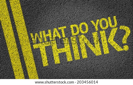 What do you Think? written on the road - stock photo