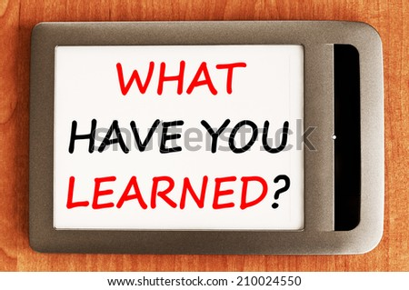 What have you Learned ?