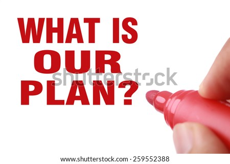What is our plan text is written by red marker on white paper.