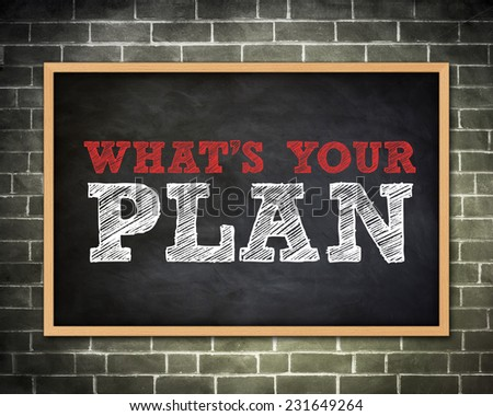 WHAT IS YOUR PLAN - blackboard concept - stock photo
