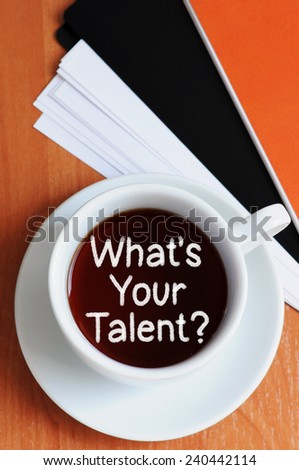 What Is Your Talent ? written in a cup of coffee - stock photo