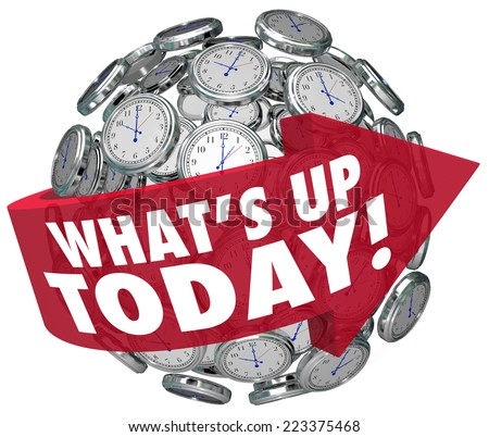 What's Up Today words on a red arrow around a ball or sphere of clocks outlining a schedule or agenda for daily activities - stock photo