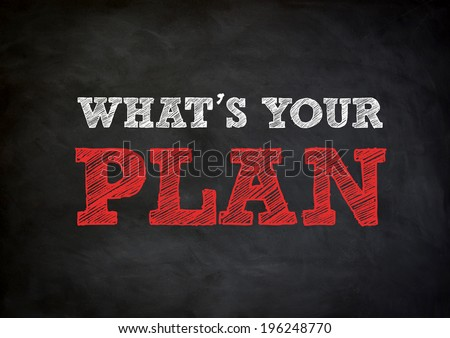 WHAT'S YOUR PLAN written concept on chalkboard