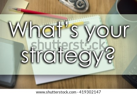 What's your strategy? - business concept with text - horizontal image